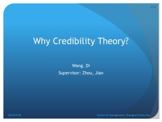 Why Credibility Theory?  Wang, Di Supervisor: Zhou, Jian