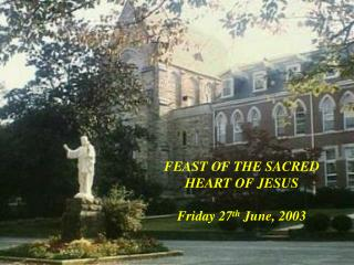 FEAST OF THE SACRED HEART OF JESUS Friday 27 th  June, 2003