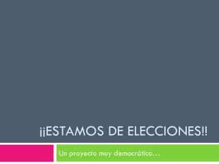 ¡¡Estamos de elecciones!!