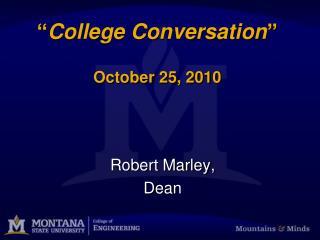 """ College Conversation "" October 25, 2010"