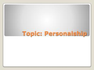 Topic: Personalship