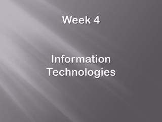 Week 4 Information Technologies