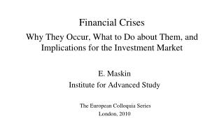Financial Crises Why They Occur, What to Do about Them, and Implications for the Investment Market