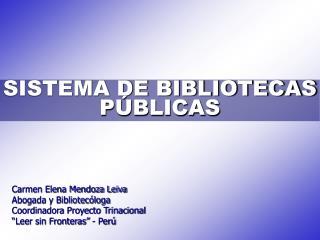 Carmen Elena Mendoza Leiva Abogada y Bibliotec loga Coordinadora Proyecto Trinacional  Leer sin Fronteras  - Per