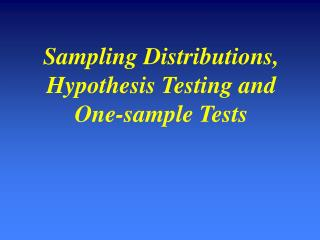 Sampling Distributions, Hypothesis Testing and One-sample Tests