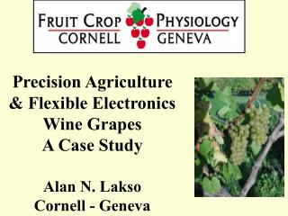 Precision Agriculture & Flexible Electronics Wine Grapes  A Case Study Alan N. Lakso