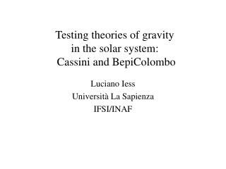 Testing theories of gravity  in the solar system:   Cassini and BepiColombo