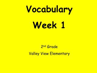 Vocabulary Week 1 2 nd  Grade Valley View Elementary