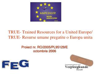 TRUE- Trained Resources for a United Europe/ TRUE- Resurse umane pregatite o Europa unita