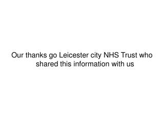 Our thanks go Leicester city NHS Trust who shared this information with us
