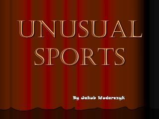 Unusual sports