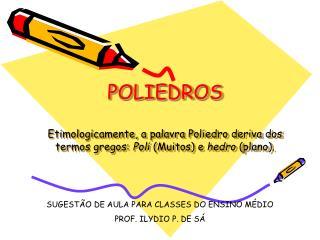 SUGESTÃO DE AULA PARA CLASSES DO ENSINO MÉDIO PROF. ILYDIO P. DE SÁ