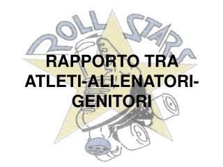RAPPORTO TRA ATLETI-ALLENATORI-GENITORI