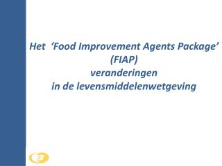 Het  'Food Improvement Agents Package' (FIAP) veranderingen in de levensmiddelenwetgeving