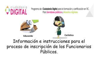 Información e instrucciones para el proceso de inscripción de los  F uncionarios Públicos.