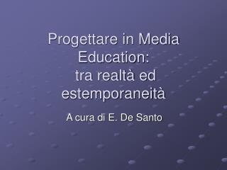 Progettare in Media Education:  tra realtà ed estemporaneità