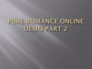 Pure Romance Online Demo Part 2