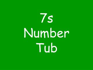 7s Number Tub