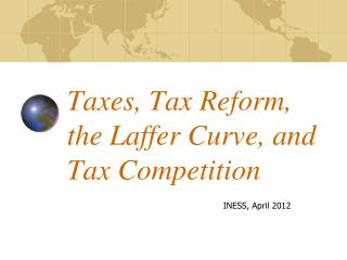 Taxes, Tax Reform, the Laffer Curve, and Tax Competition