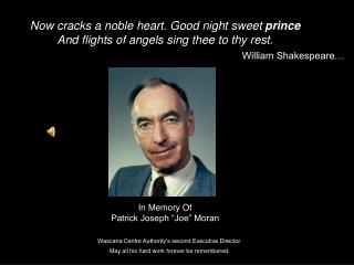 Now cracks a noble heart. Good night sweet  prince  And flights of angels sing thee to thy rest.