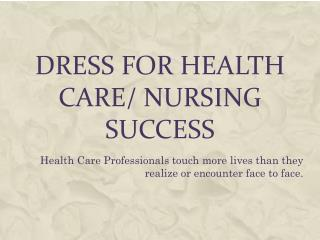 Dress for Health Care/ Nursing Success