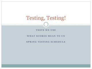 Testing, Testing!