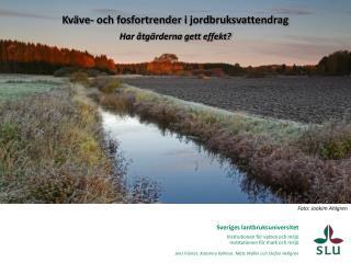 Sveriges lantbruksuniversitet Institutionen för vatten och miljö Institutionen för mark och miljö