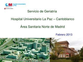 Servicio de Geriatría  Hospital Universitario La Paz – Cantoblanco Área Sanitaria Norte de Madrid
