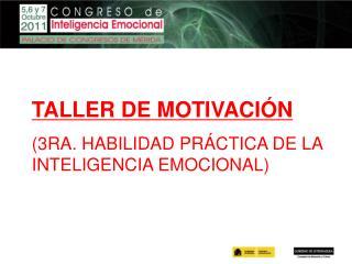 TALLER DE MOTIVACIÓN (3RA. HABILIDAD PRÁCTICA DE LA INTELIGENCIA EMOCIONAL)