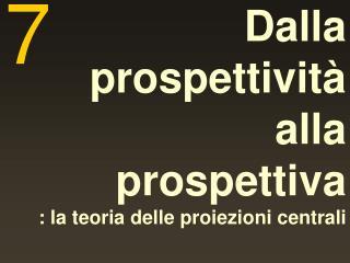 Dalla prospettività alla prospettiva : la teoria delle proiezioni centrali