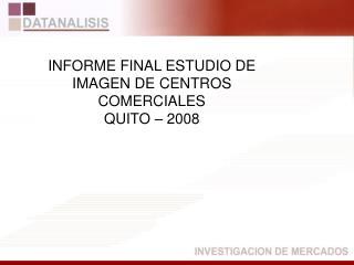INFORME FINAL ESTUDIO DE IMAGEN DE CENTROS COMERCIALES  QUITO   2008