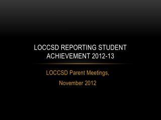 LOCCSD Reporting Student  Achievement 2012-13