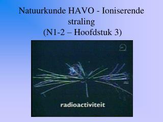 Natuurkunde HAVO - Ioniserende straling  (N1-2 – Hoofdstuk 3)