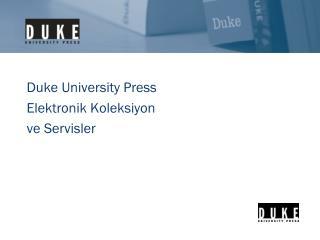 Duke University Press Ele k troni k Koleksiyon ve  Servi sler