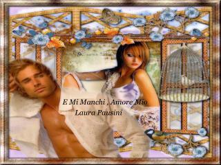 E Mi Manchi , Amore Mio                      Laura Pausini
