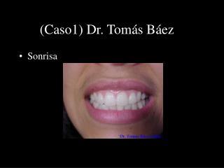 (Caso1) Dr. Tomás Báez  1