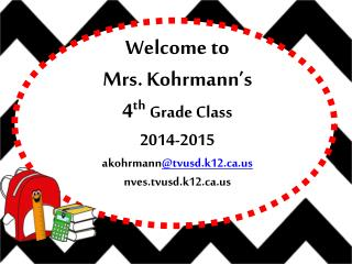 Welcome to Mrs. Kohrmann's 4 th Grade Class 2014-2015 akohrmann @tvusd.k12