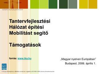 Tantervfejlesztési Hálózat építési Mobilitást segítő Támogatások  forrás:  tka.hu