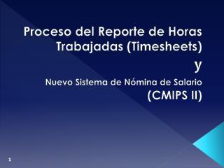 Proceso del Reporte de Horas Trabajadas ( Timesheets ) y Nuevo  Sistema de  Nómina  de  Salario