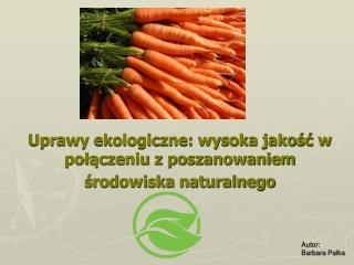Uprawy ekologiczne: wysoka jakość w połączeniu z poszanowaniem środowiska naturalnego