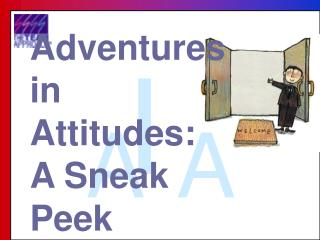 Adventures  in Attitudes:  A Sneak Peek