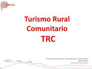 Programa Nacional de Turismo Rural Comunitario DNDT-DDPT Viceministerio de Turismo