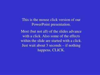 This is the mouse click version of our PowerPoint presentation.