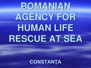 ROMANIAN AGENCY FOR HUMAN LIFE RESCUE AT SEA