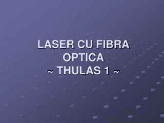 LASER CU FIBRA OPTICA ~ THULAS 1 ~
