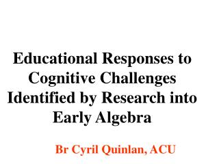 Educational Responses to Cognitive Challenges Identified by Research into Early Algebra