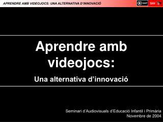 APRENDRE AMB VIDEOJOCS: UNA ALTERNATIVA D'INNOVACIÓ