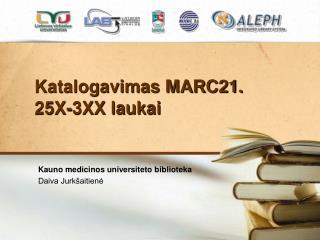 Katalogavimas  MARC21. 25X-3XX  laukai