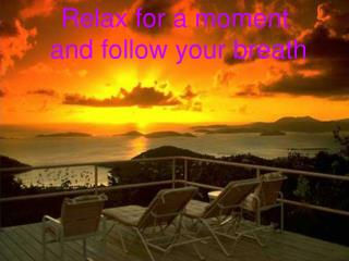 Relax for a moment  and follow your breath