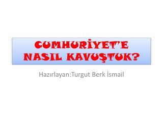 CUMHURİYET'E NASIL KAVUŞTUK?